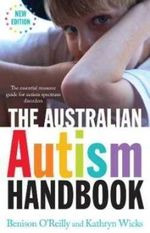 The Australian Autism Handbook : The Essential Resource Guide to Autism Spectrum Disorder - Benison O'Reilly
