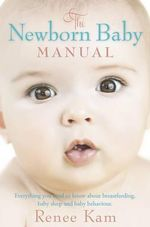 The Newborn Baby Manual - Renee Kam