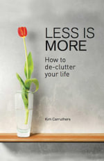 Less is More : How to Declutter your Life - Kim Carruthers