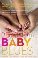 Beyond the Baby Blues : The complete handbook for emotional wellbeing during early parenthood  - Benison O'Reilly