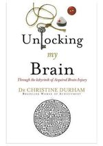 Unlocking My Brain : Through the Labyrinth of Acquired Brain Injury - Christine Durham