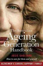The Australian Ageing Generation Handbook : How to Care for Them and Yourself - Josie Gagliano