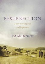 Resurrection : A True Story of Power and Forgiveness in a Country Town - Patricia Anne McDermott