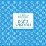 The Little Book of Dad's Wisdom - Denis Baker