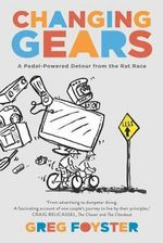 Changing Gears : A Pedal Powered Detour from the Rat Race - Greg Foyster