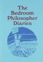 The Bedroom Philosopher Diaries - Justin Heazlewood