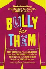 Bully For Them : Outstanding Australians on Hard Lessons Learned - Fiona Scott-Norman