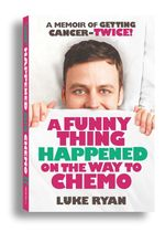 A Funny Thing Happened on the Way to Chemo - Luke Ryan