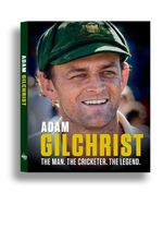 Adam Gilchrist - Order Now For Your Chance to Win!* : The Man. The Cricketer. The Legend. - Adam Gilchrist