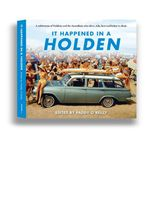 It Happened in a Holden : A Celebration of the Holden and the Australians Who Drive, Ride, Love and Bicker in it - Paddy O'Reilly