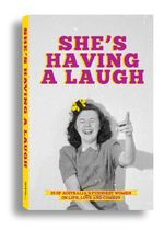 She's Having a Laugh : 25 of Australia's Funniest Women on Life, Love and Comedy - George McEncroe