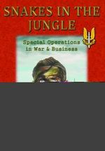Snakes in the Jungle - Special Operations in War & Business - Jim Truscott