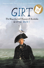 Girt : The Unauthorised History of Australia - David Hunt
