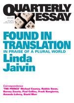 Quarterly Essay 52 Found in Translation : In Praise of a Plural World - Linda Jaivin