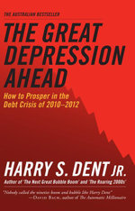 The Great Depression Ahead : How to Prosper in the Debt Crisis of 2010 - 2012 - Harry S. Dent Jr.