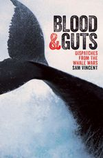 Blood and Guts : Dispatches from the Whale Wars - Sam Vincent