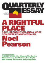Quarterly Essay 55 A Rightful Place : Race, recognition and a more complete commonwealth - Noel Pearson