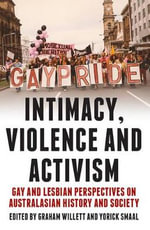 Intimacy, Violence and Activism : Gay and Lesbian Perspectives on Australian History and Society - Yorick Smaal