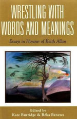 Wrestling with Words and Meanings : Essays in Honour of Keith Allan - Kate Burridge