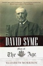 David Syme : Man of the Age - Elizabeth Morrison