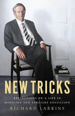 New Tricks : Reflections on a Life in Medicine and Tertiary Education - Richard Larkins