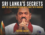 Sri Lanka's Secrets : How the Rajapaksa Regime Gets Away With Murder - Trevor Grant