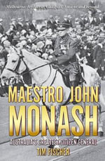 Maestro John Monash : Australia's Greatest Citizen General - Tim Fischer