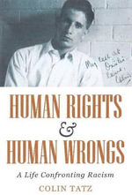Human Rights & Human Wrongs : A Life Confronting Racism - Colin Tatz