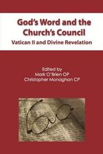 God's Word and the Church's Council : Vatican II and Divine Revelation