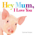 Hey Mum, I Love You - Corinne Fenton