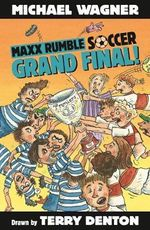 Grand Final! : Maxx Rumble Soccer Series : Book 3 - Michael Wagner