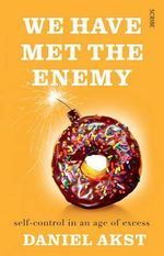 We Have Met the Enemy : Self-Control in an Age of Excess - Daniel Akst