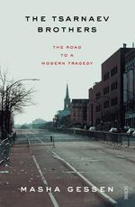 The Tsarnaev Brothers : The Road to a Modern Tragedy - Masha Gessen