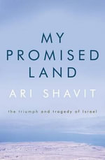 My Promised Land : The Triumph and Tragedy of Israel - Ari Shavit