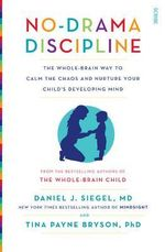 No-Drama Discipline : The Whole-Brain Way to Calm the Chaos and Nurture Your Child's Developing Mind - Daniel J. Siegel