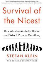 Survival of the Nicest : How Altruism Made Us Human and Why it Pays to Get Along - Klein Stefan