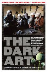 Dark Art : My Undercover Life in Global Narco-Terrorism - Douglas Century