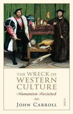 The Wreck of Western Culture : Humanism Revisited - John Carroll