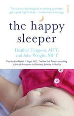 The Happy Sleeper : The Science-Backed Guide to Helping Your Baby Get A Good Night's Sleep - Newborn to School Age - Heather Turgeon