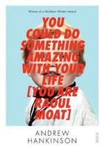 You Could Do Something Amazing with Your Life (You are Raoul Moat) - Andrew Hankinson
