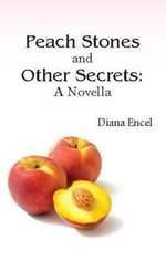 Peach Stones and Other Secrets : A novella - Diana Encel