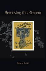 Removing the Kimono - Anne M Carson
