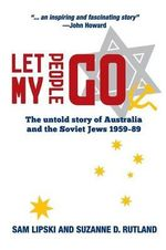 Let My People Go : The Untold Story of Australia and the Soviet Jews 1959-89 - Sam Lipski