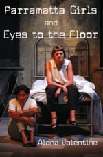 Parramatta Girls and Eyes to the Floor - Alana Valentine