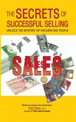 The Secrets of Successful Selling : Unlock the Mystery of Influencing People - Ted Todd