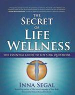 Secret of Life Wellness  : The Essential Guide To Life's Big Questions - Inna Segal