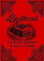 Spellbound : The Secret Grimoire of Lucy Cavendish - Lucy Cavendish