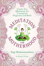 Meditation for Motherhood : Gentle Zen Meditation for Conception, Pregnancy and Birth - Yogi Brahmasamhara