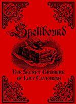 Spellbound : The Secret Grimoire of Lucy Cavendish - Lucy Cavendish