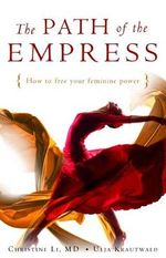 The Path Of The Empress : How to Free Your Feminine Power  - Christine Li